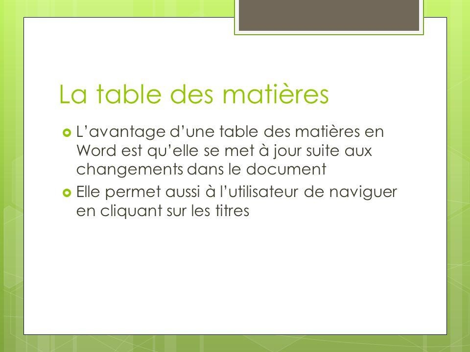 La table des matières L'avantage d'une table des matières en Word est qu'elle se met à jour suite aux changements dans le document.