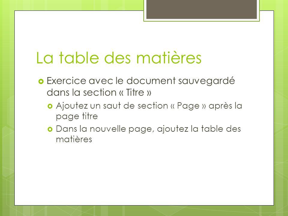 La table des matières Exercice avec le document sauvegardé dans la section « Titre » Ajoutez un saut de section « Page » après la page titre.
