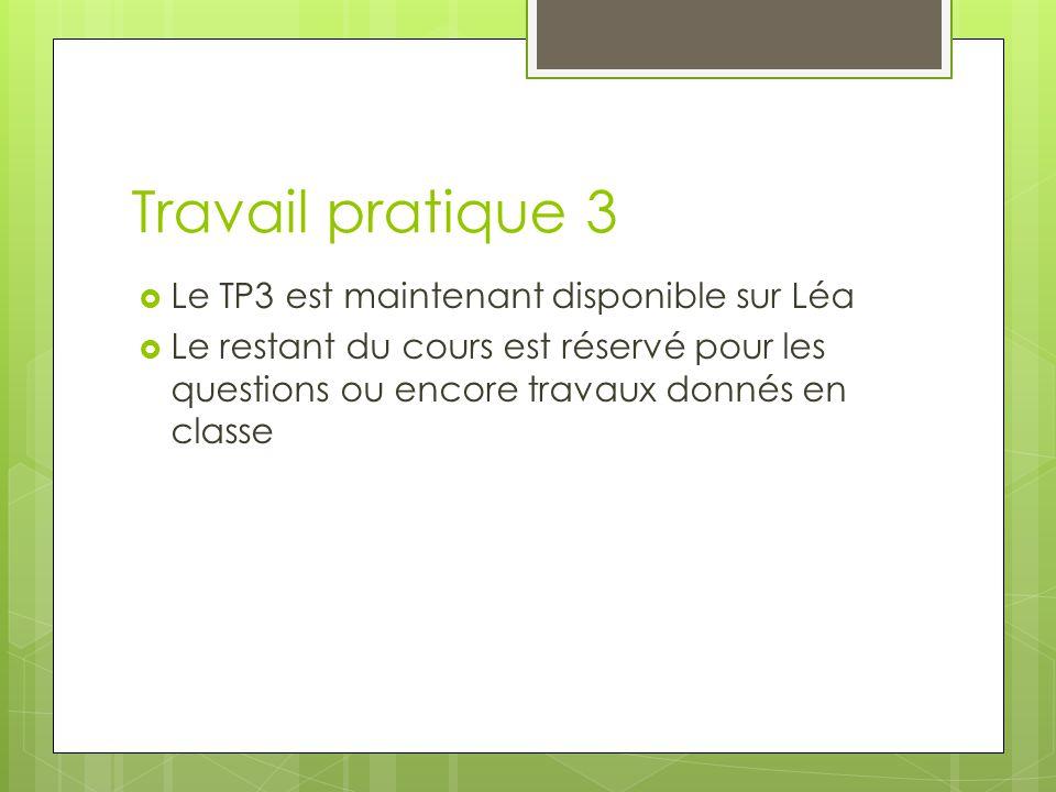 Travail pratique 3 Le TP3 est maintenant disponible sur Léa
