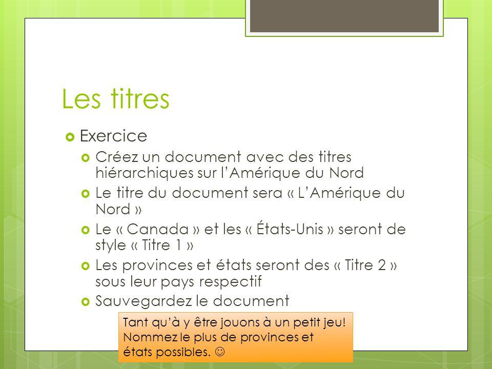 Les titres Exercice. Créez un document avec des titres hiérarchiques sur l'Amérique du Nord. Le titre du document sera « L'Amérique du Nord »