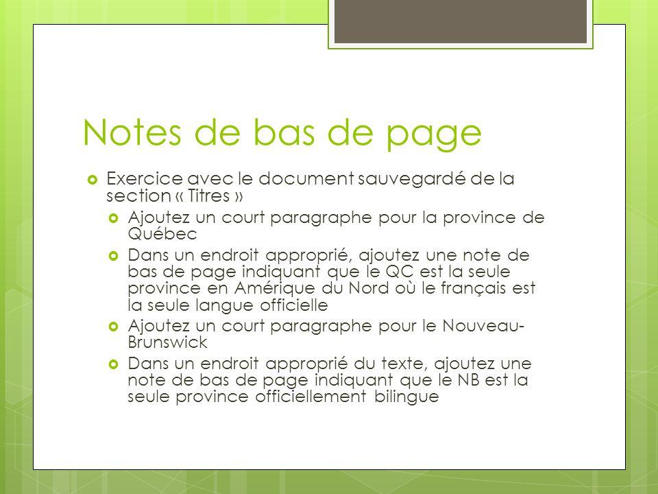 Notes de bas de page Exercice avec le document sauvegardé de la section « Titres » Ajoutez un court paragraphe pour la province de Québec.