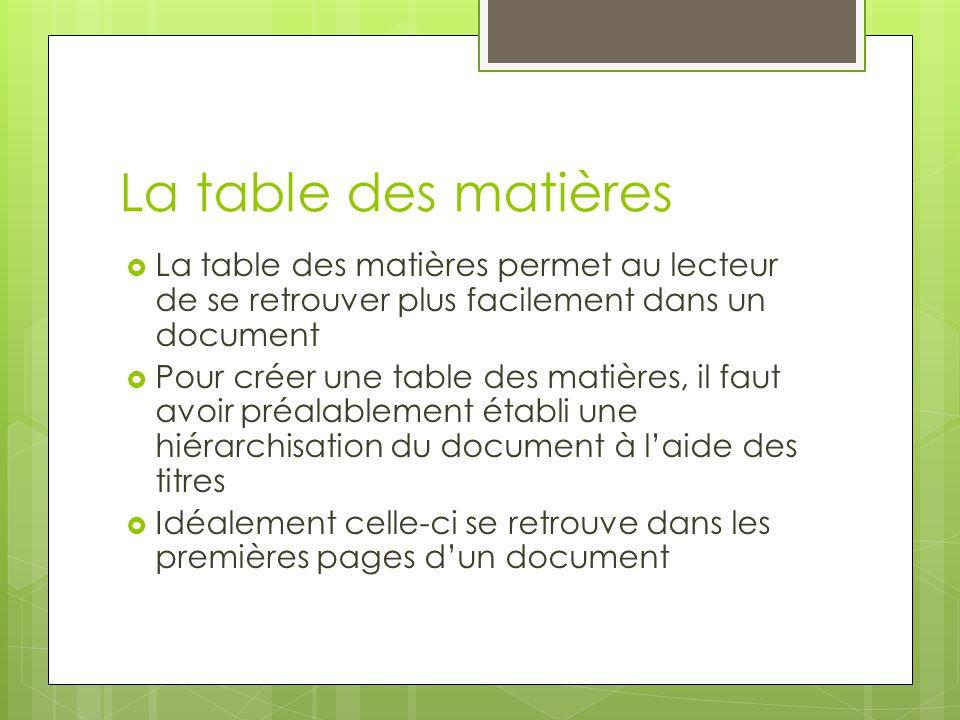 La table des matières La table des matières permet au lecteur de se retrouver plus facilement dans un document.