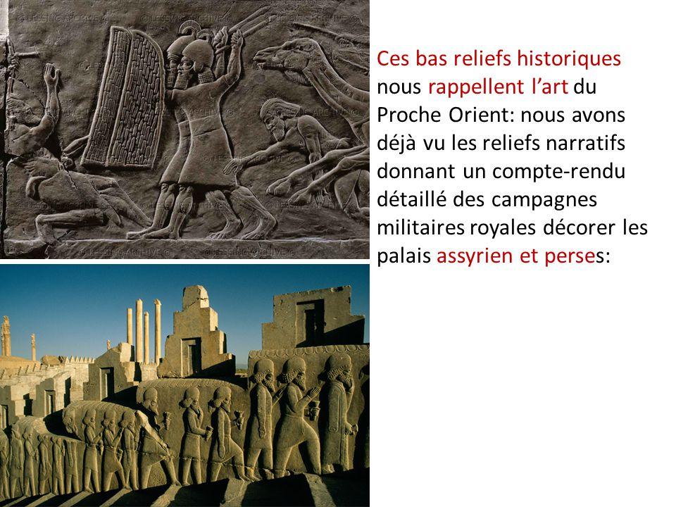 Ces bas reliefs historiques nous rappellent l'art du Proche Orient: nous avons déjà vu les reliefs narratifs donnant un compte-rendu détaillé des campagnes militaires royales décorer les palais assyrien et perses: