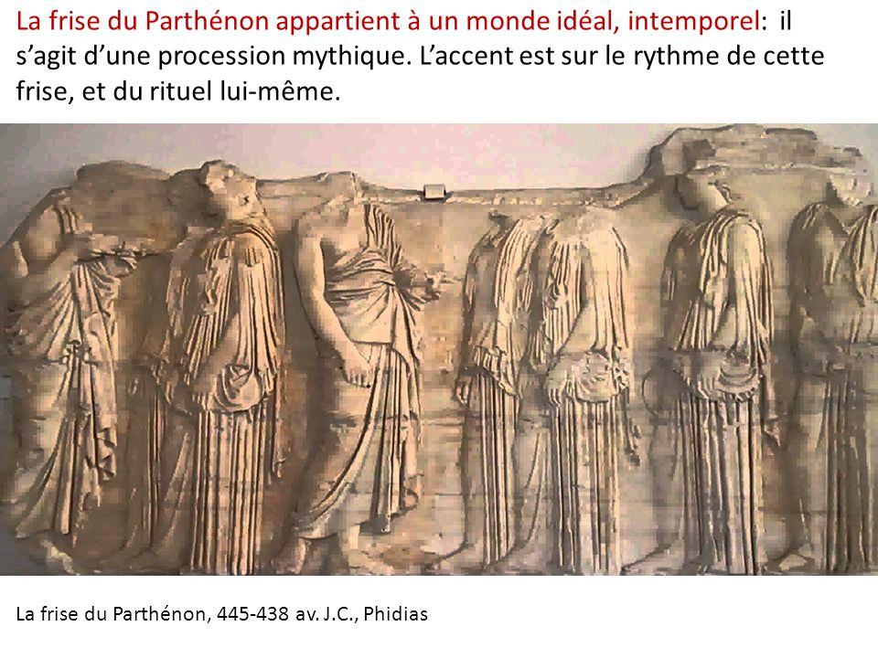 La frise du Parthénon appartient à un monde idéal, intemporel: il s'agit d'une procession mythique. L'accent est sur le rythme de cette frise, et du rituel lui-même.