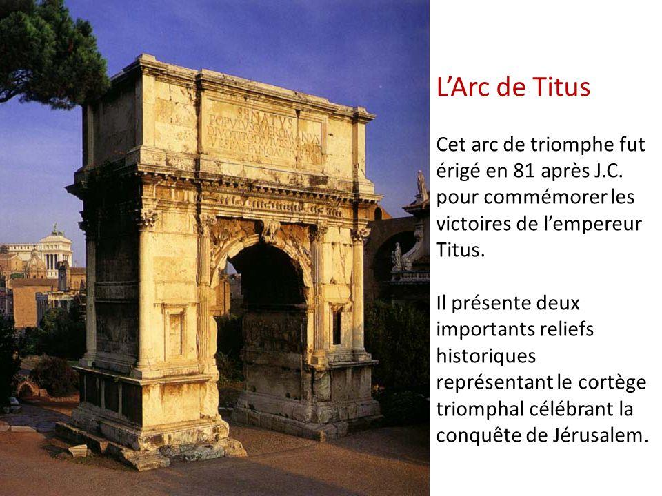 L'Arc de Titus Cet arc de triomphe fut érigé en 81 après J. C
