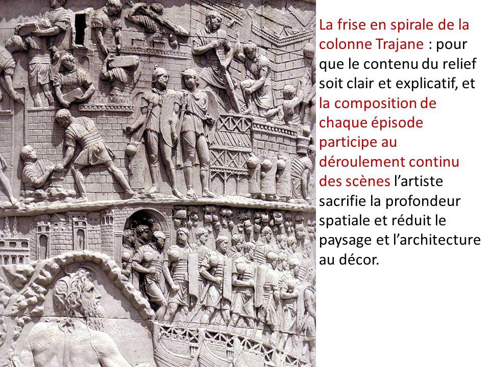 La frise en spirale de la colonne Trajane : pour que le contenu du relief soit clair et explicatif, et la composition de chaque épisode participe au déroulement continu des scènes l'artiste sacrifie la profondeur spatiale et réduit le paysage et l'architecture au décor.