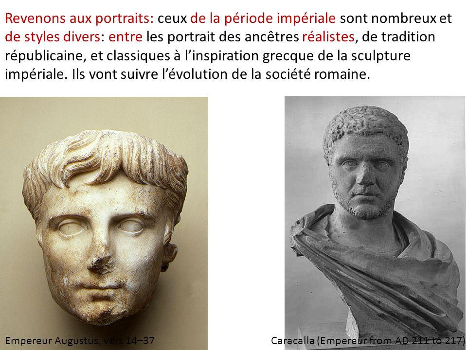 Revenons aux portraits: ceux de la période impériale sont nombreux et de styles divers: entre les portrait des ancêtres réalistes, de tradition républicaine, et classiques à l'inspiration grecque de la sculpture impériale. Ils vont suivre l'évolution de la société romaine.