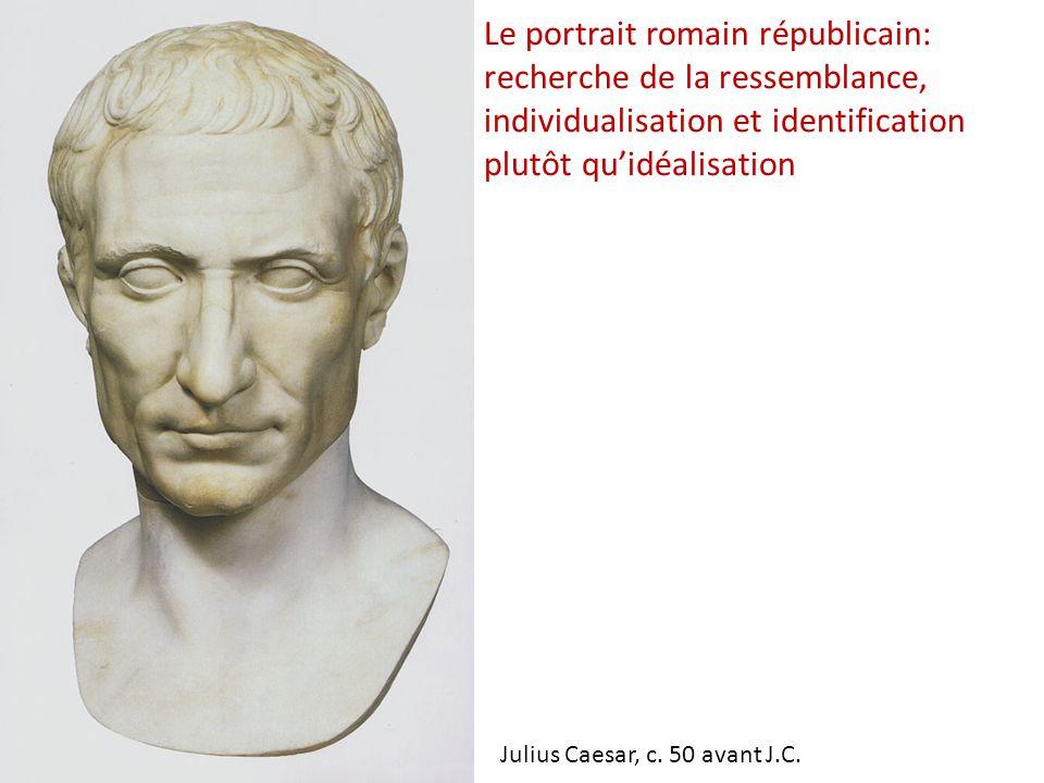 Le portrait romain républicain: recherche de la ressemblance, individualisation et identification plutôt qu'idéalisation