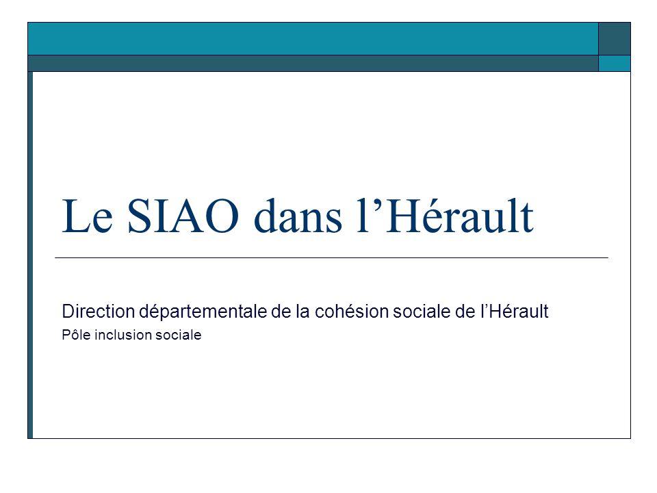 Le SIAO dans l'Hérault Direction départementale de la cohésion sociale de l'Hérault.