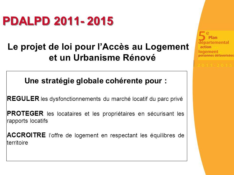 PDALPD 2011- 2015 Le projet de loi pour l'Accès au Logement et un Urbanisme Rénové. Une stratégie globale cohérente pour :