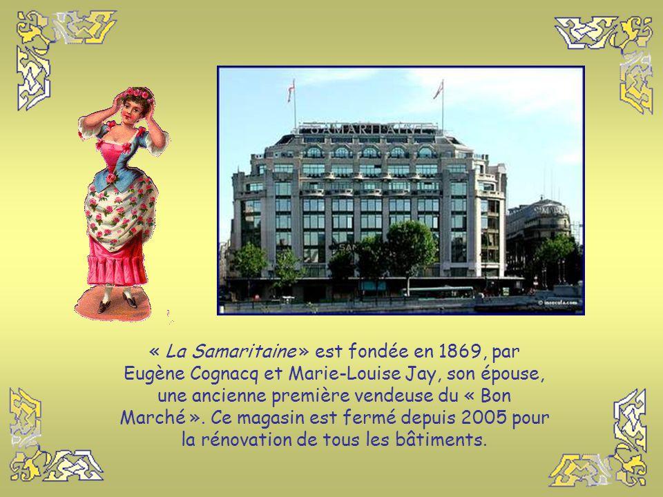 « La Samaritaine » est fondée en 1869, par Eugène Cognacq et Marie-Louise Jay, son épouse, une ancienne première vendeuse du « Bon Marché ».