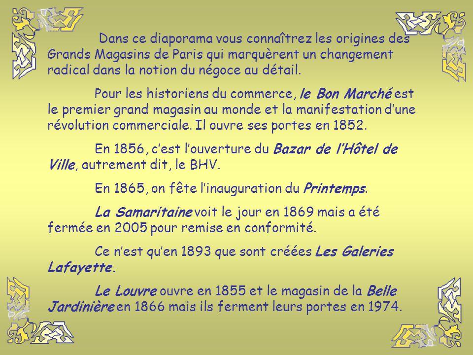 Dans ce diaporama vous connaîtrez les origines des Grands Magasins de Paris qui marquèrent un changement radical dans la notion du négoce au détail.