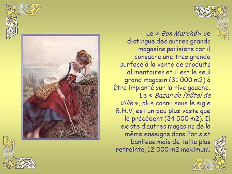 Le « Bon Marché » se distingue des autres grands magasins parisiens car il consacre une très grande surface à la vente de produits alimentaires et il est le seul grand magasin (31 000 m2) à être implanté sur la rive gauche.