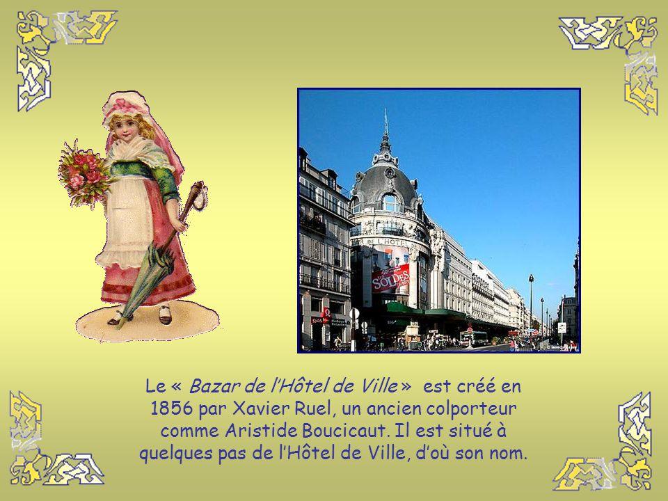 Le « Bazar de l'Hôtel de Ville » est créé en 1856 par Xavier Ruel, un ancien colporteur comme Aristide Boucicaut.