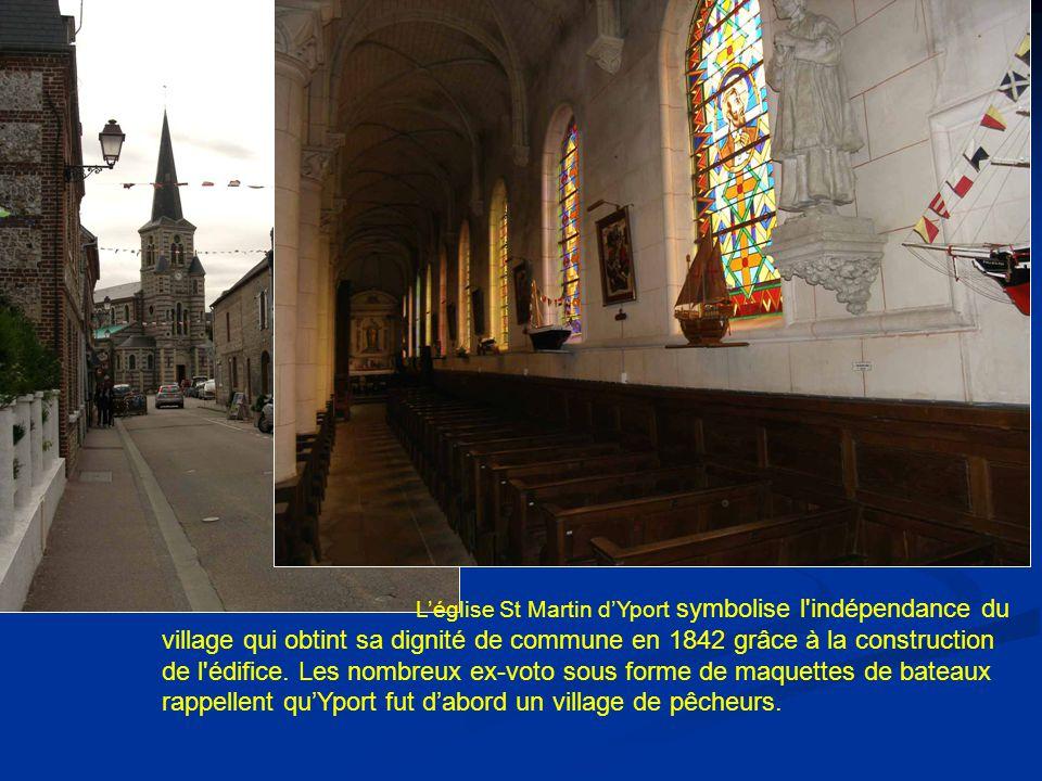 L'église St Martin d'Yport symbolise l indépendance du village qui obtint sa dignité de commune en 1842 grâce à la construction de l édifice.