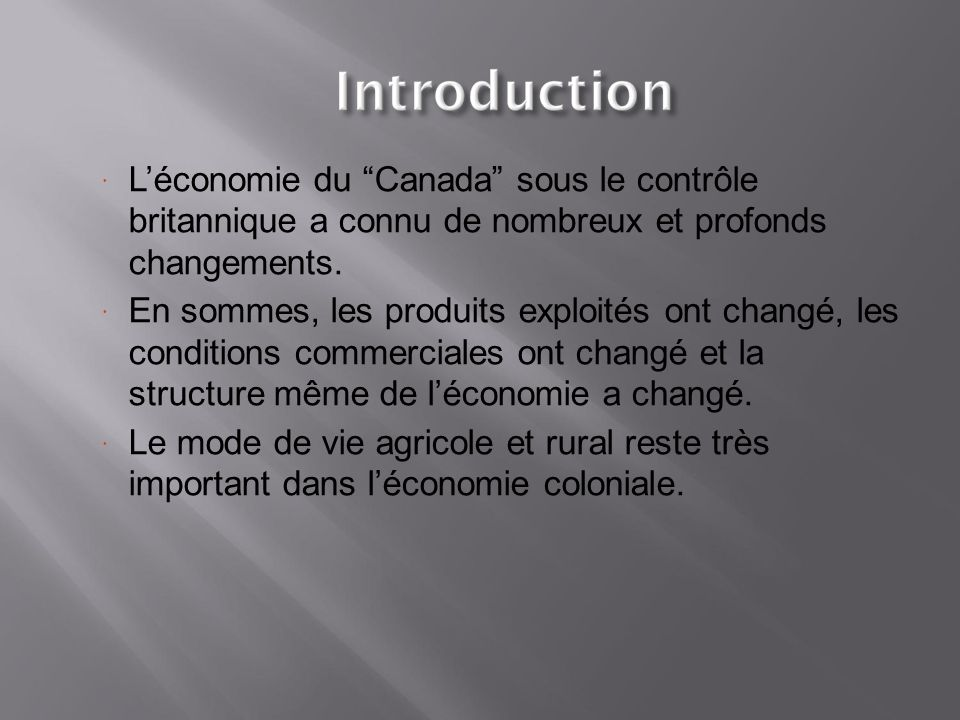 L'économie du Canada sous le contrôle britannique a connu de nombreux et profonds changements.