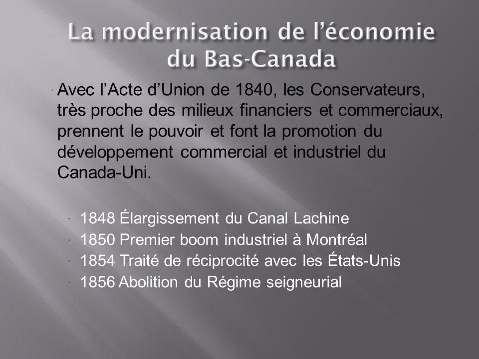 Avec l'Acte d'Union de 1840, les Conservateurs, très proche des milieux financiers et commerciaux, prennent le pouvoir et font la promotion du développement commercial et industriel du Canada-Uni.