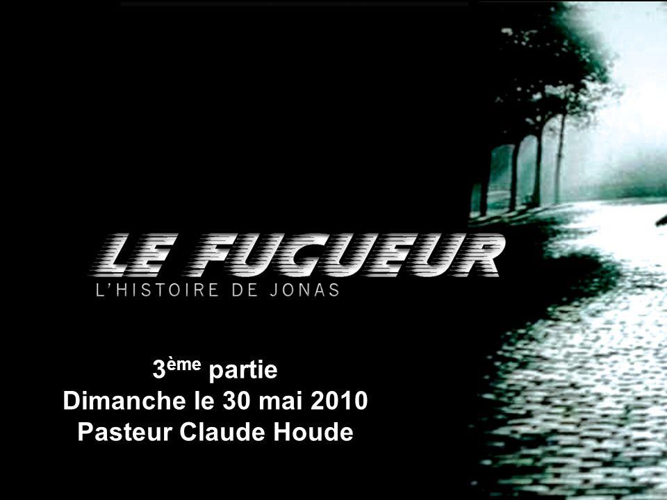 3ème partie Dimanche le 30 mai 2010 Pasteur Claude Houde