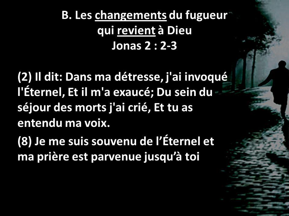 B. Les changements du fugueur qui revient à Dieu Jonas 2 : 2-3