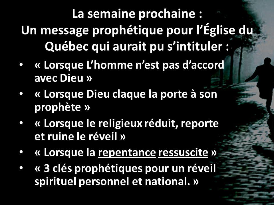 La semaine prochaine : Un message prophétique pour l'Église du Québec qui aurait pu s'intituler :