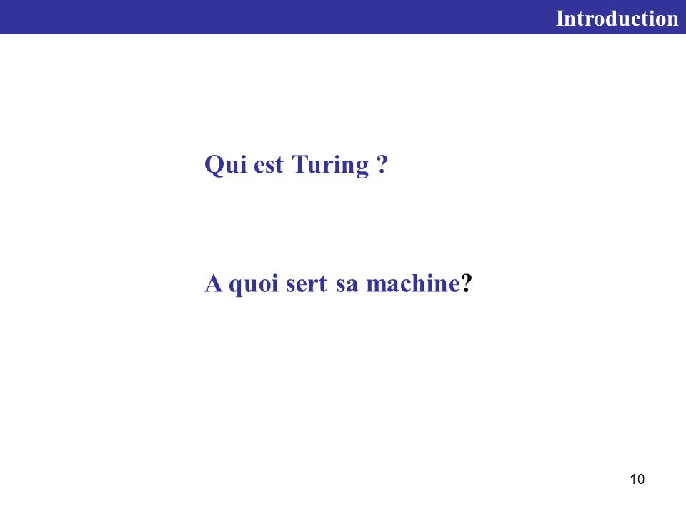 Introduction Qui est Turing A quoi sert sa machine