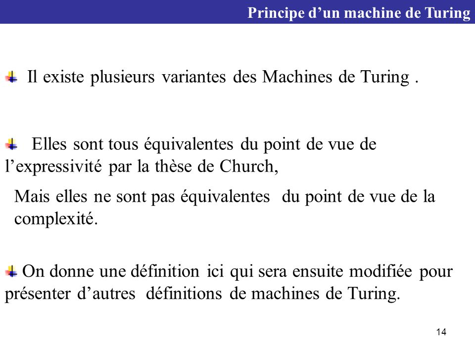 Il existe plusieurs variantes des Machines de Turing .