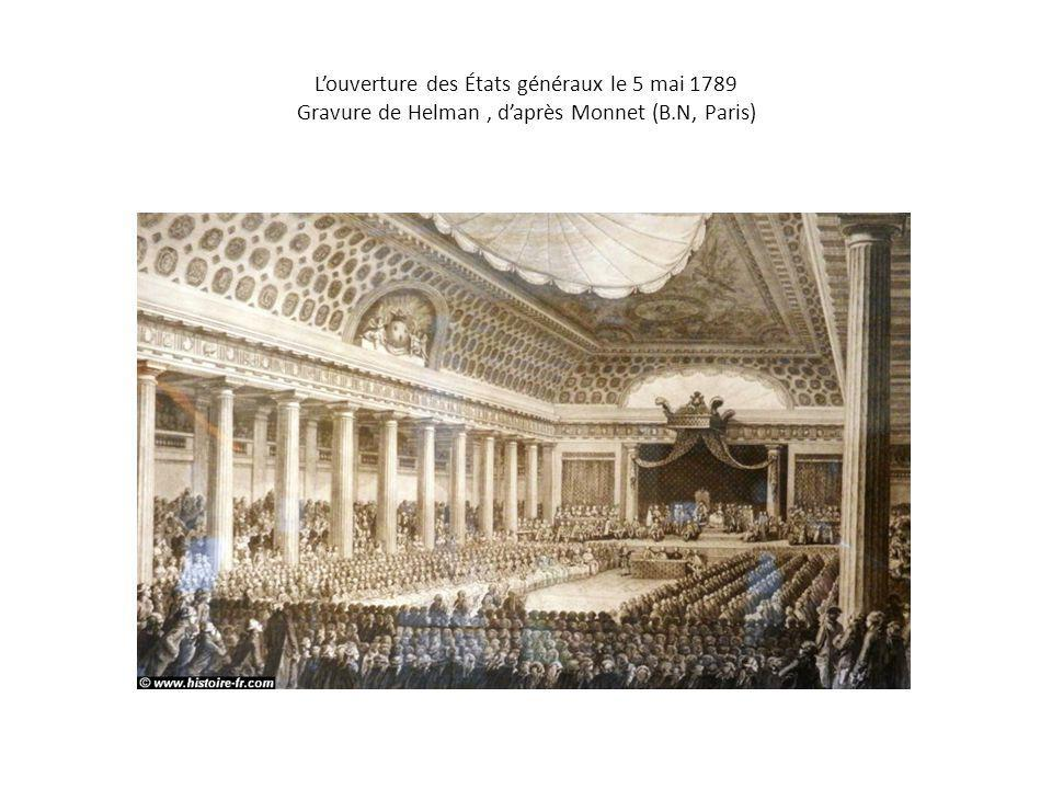 L'ouverture des États généraux le 5 mai 1789 Gravure de Helman , d'après Monnet (B.N, Paris)