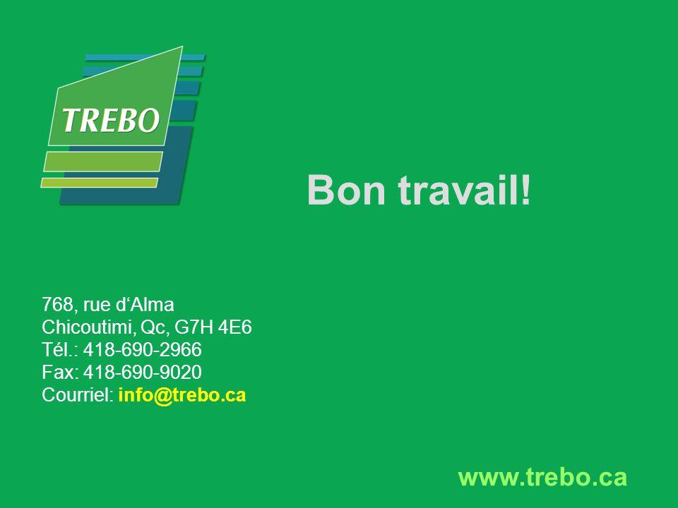 Bon travail! www.trebo.ca 768, rue d'Alma Chicoutimi, Qc, G7H 4E6