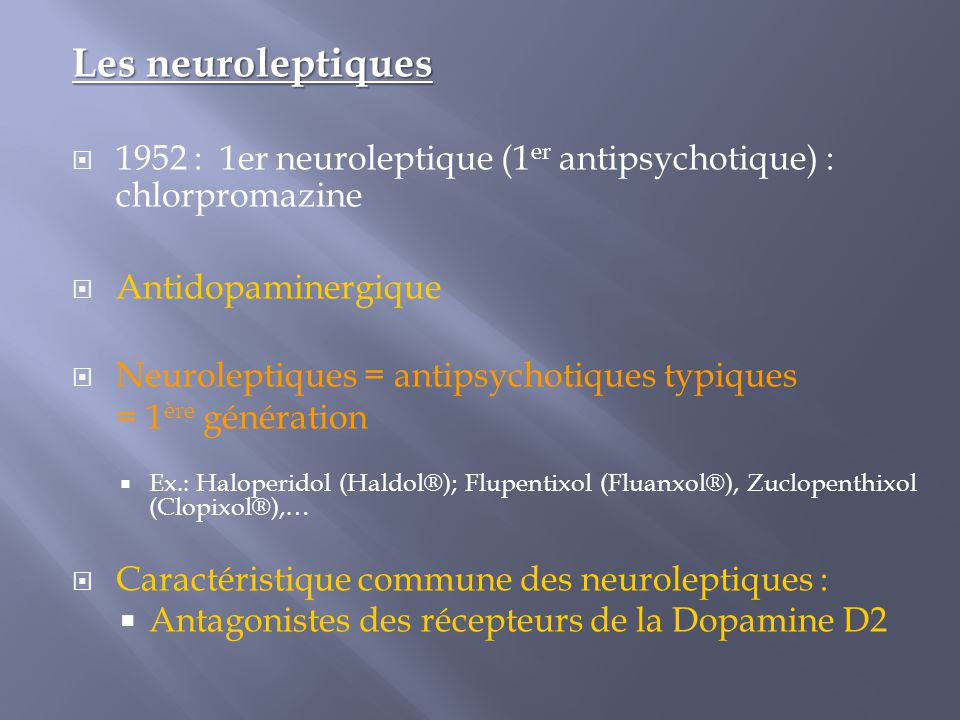 Les neuroleptiques 1952 : 1er neuroleptique (1er antipsychotique) : chlorpromazine. Antidopaminergique.