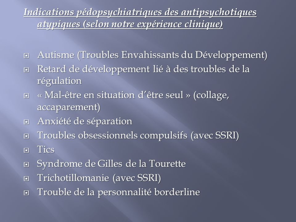 Indications pédopsychiatriques des antipsychotiques atypiques (selon notre expérience clinique)