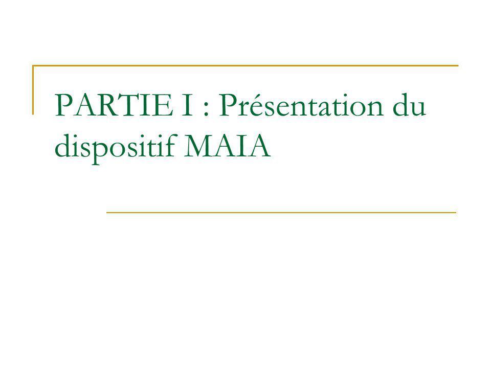 PARTIE I : Présentation du dispositif MAIA