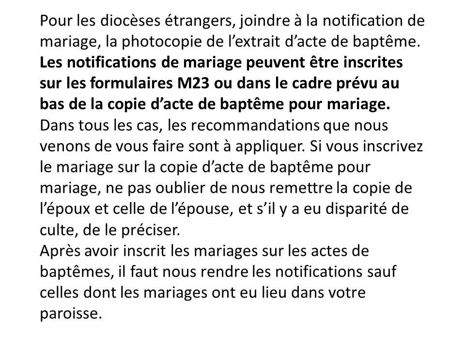 Pour les diocèses étrangers, joindre à la notification de mariage, la photocopie de l'extrait d'acte de baptême.