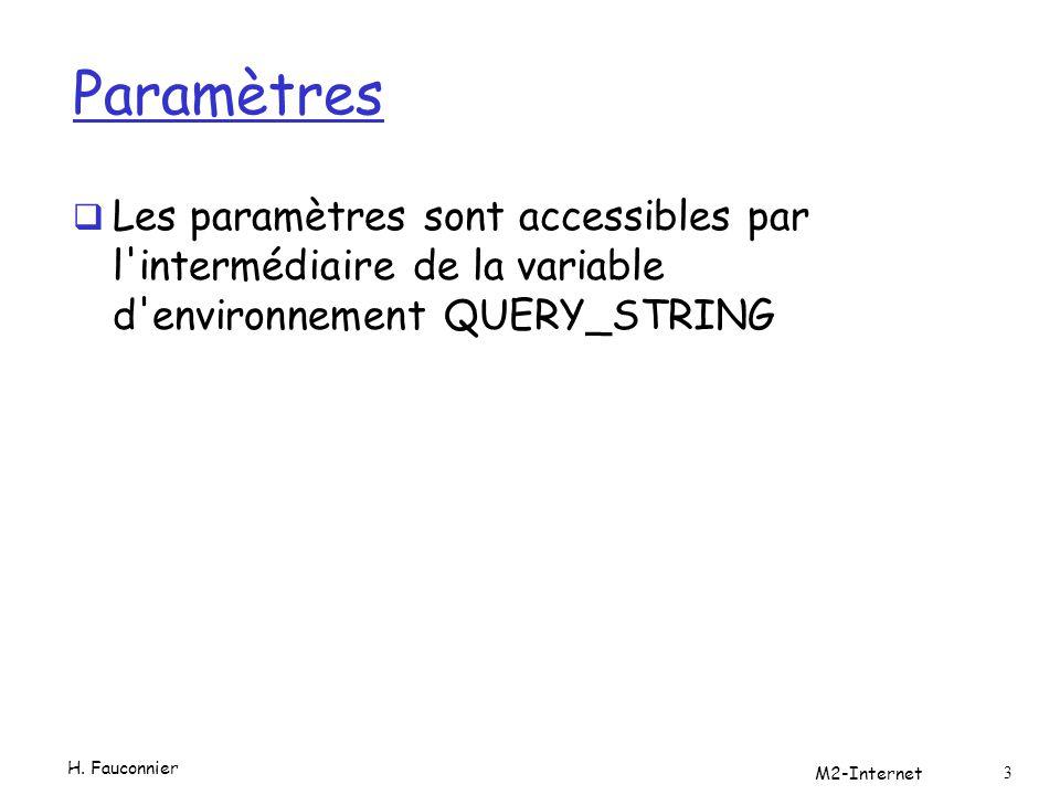 Paramètres Les paramètres sont accessibles par l intermédiaire de la variable d environnement QUERY_STRING.