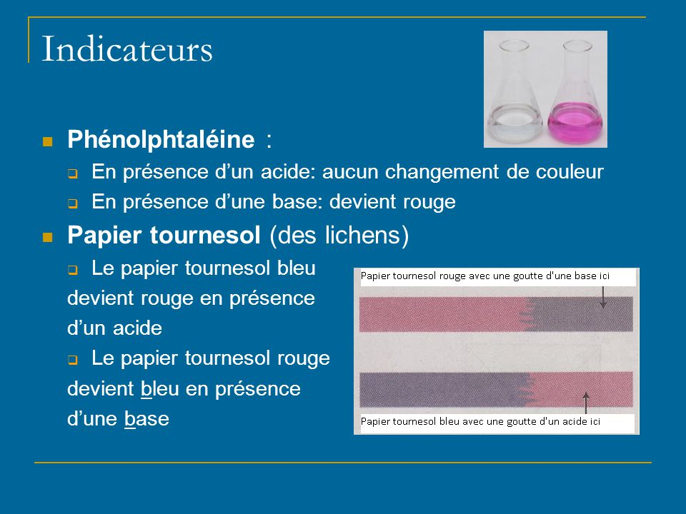 Indicateurs Phénolphtaléine : Papier tournesol (des lichens)