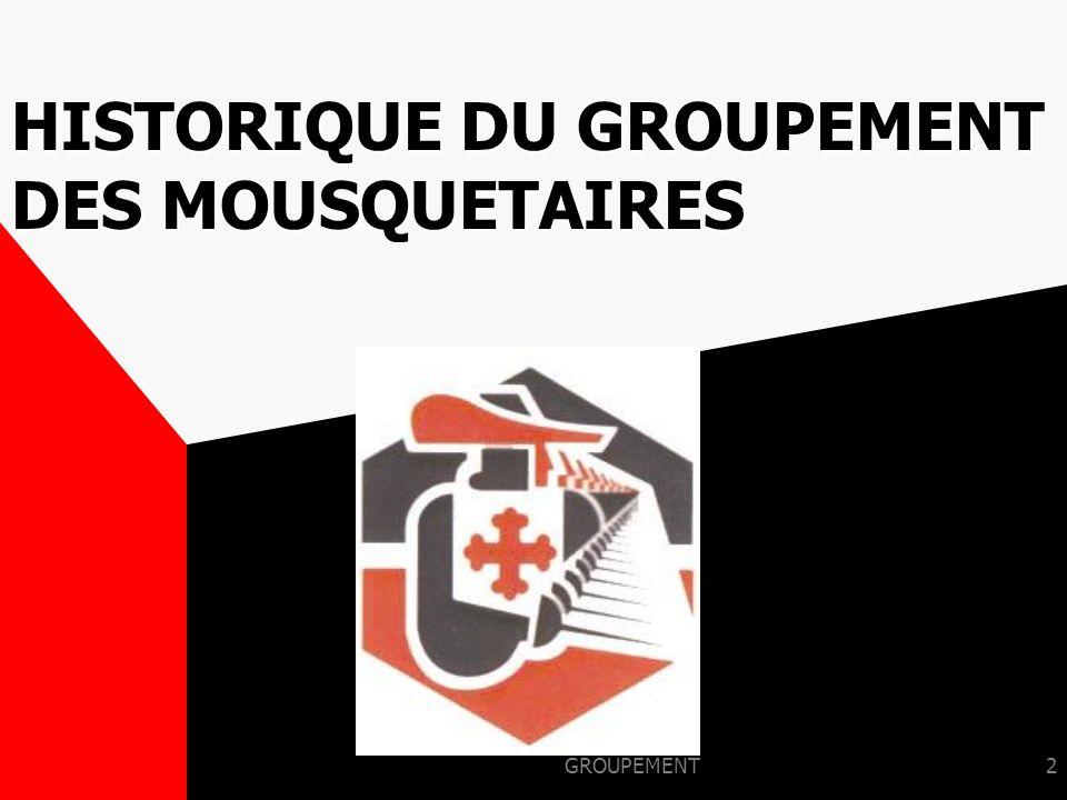 HISTORIQUE DU GROUPEMENT DES MOUSQUETAIRES