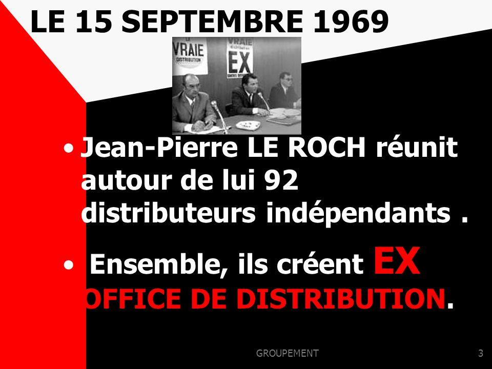 LE 15 SEPTEMBRE 1969 Jean-Pierre LE ROCH réunit autour de lui 92 distributeurs indépendants . Ensemble, ils créent EX OFFICE DE DISTRIBUTION.