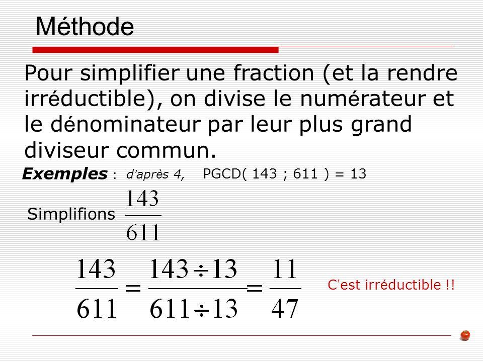 Méthode Pour simplifier une fraction (et la rendre irréductible), on divise le numérateur et le dénominateur par leur plus grand diviseur commun.