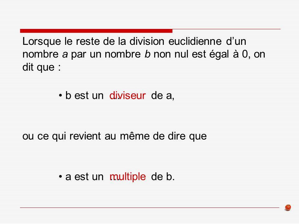 Lorsque le reste de la division euclidienne d'un nombre a par un nombre b non nul est égal à 0, on dit que :