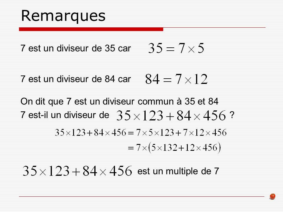 Remarques 7 est un diviseur de 35 car 7 est un diviseur de 84 car