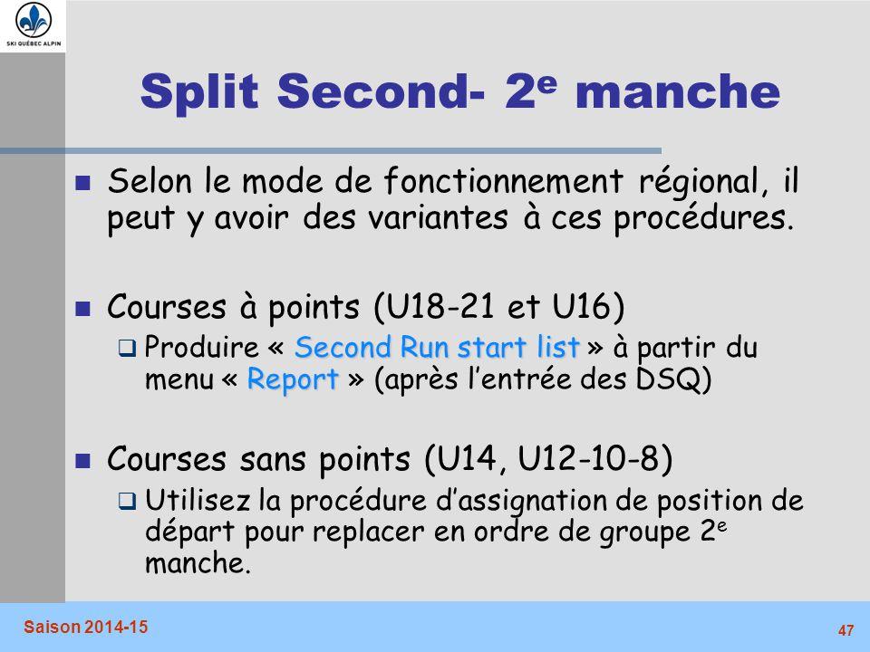Split Second- 2e manche Selon le mode de fonctionnement régional, il peut y avoir des variantes à ces procédures.