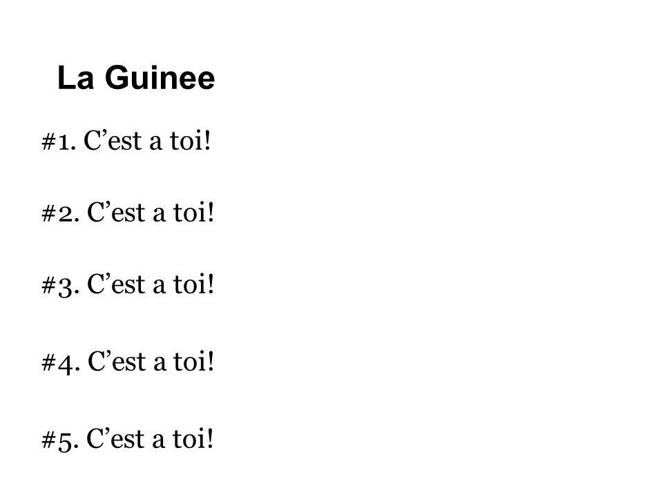 La Guinee #1. C'est a toi! #2. C'est a toi! #3. C'est a toi!