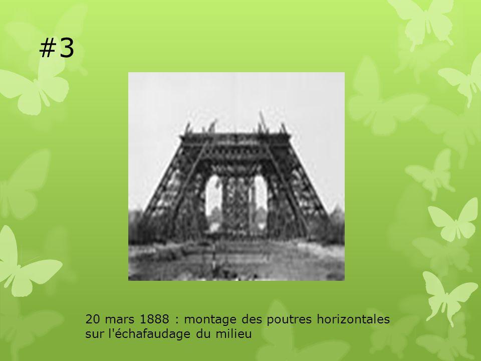 #3 20 mars 1888 : montage des poutres horizontales sur l échafaudage du milieu