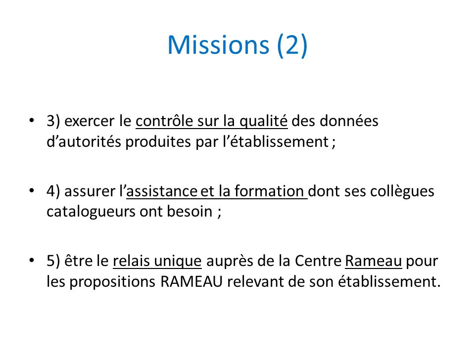 Missions (2) 3) exercer le contrôle sur la qualité des données d'autorités produites par l'établissement ;