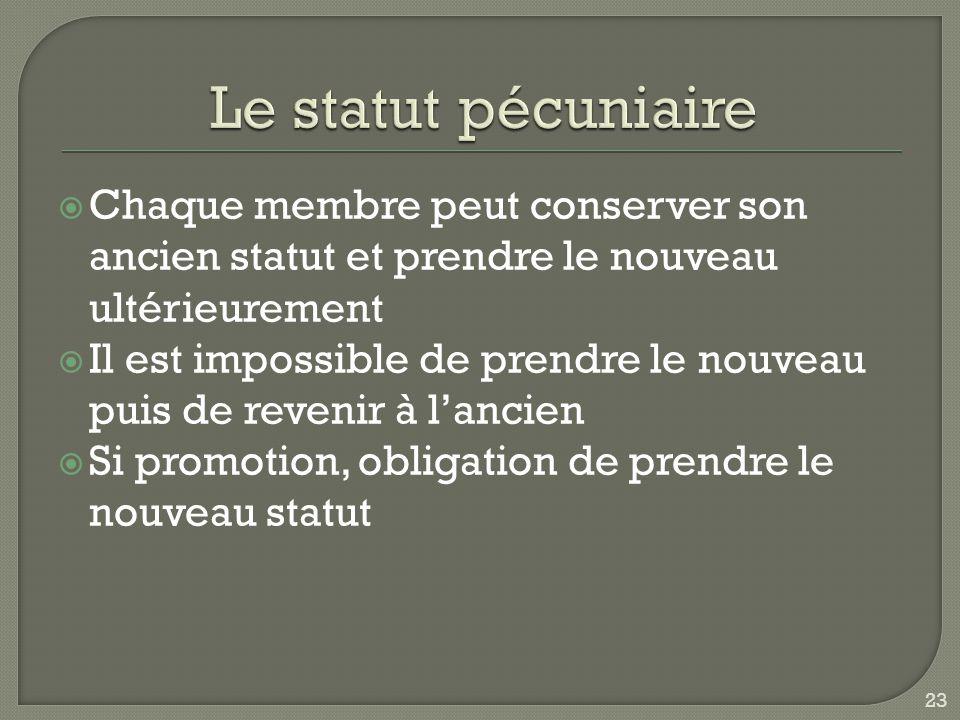 Le statut pécuniaire Chaque membre peut conserver son ancien statut et prendre le nouveau ultérieurement.