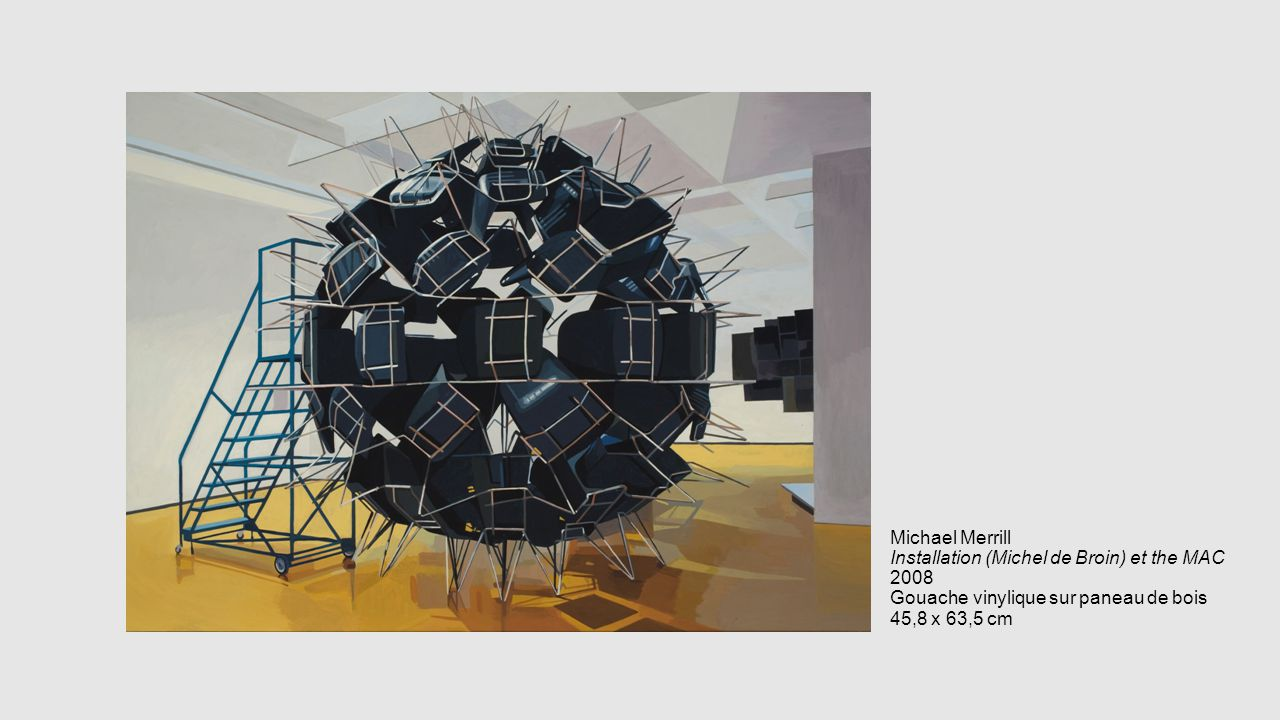 Michael Merrill Installation (Michel de Broin) et the MAC 2008 Gouache vinylique sur paneau de bois