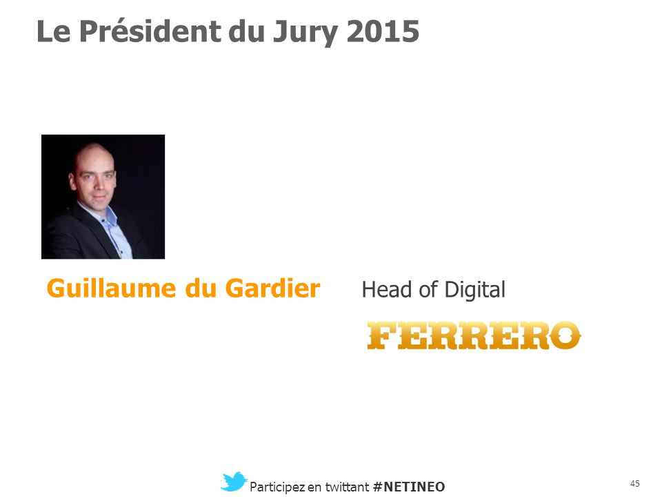 Le Président du Jury 2015 Guillaume du Gardier Head of Digital