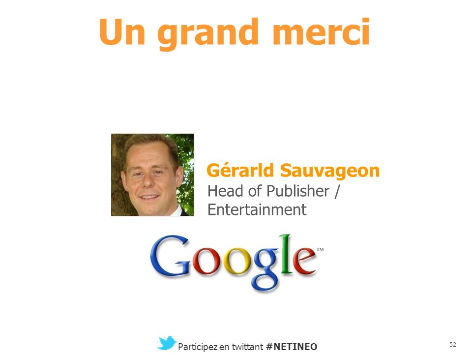 Un grand merci Gérarld Sauvageon Head of Publisher / Entertainment