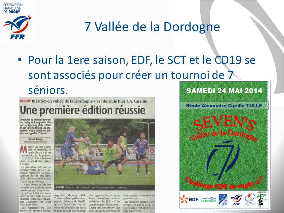 7 Vallée de la Dordogne Pour la 1ere saison, EDF, le SCT et le CD19 se sont associés pour créer un tournoi de 7 séniors.