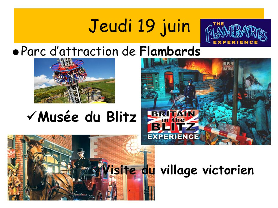 Jeudi 19 juin Parc d'attraction de Flambards Musée du Blitz Visite du village victorien