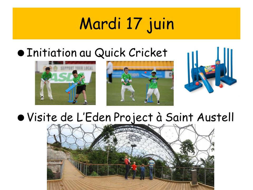 Mardi 17 juin Initiation au Quick Cricket Visite de L'Eden Project à Saint Austell